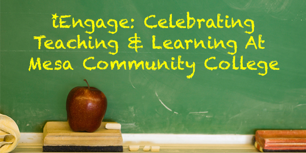 iEngage: Celebrating Teaching & Learning At Mesa Community College