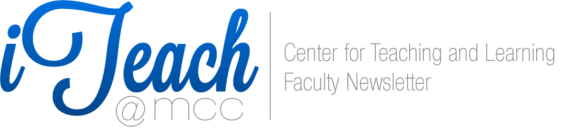 iTeach @ MCC Center for Teaching and Learning Faculty Newsletter